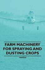 Farm Machinery For Spraying And Dusting Crops: By Various
