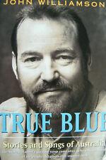John Williamson True Blue, Stories And Songs Of Australia 1995  HC Free Post!