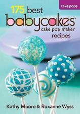 Moore, Kathy - 175 Best Babycakes Cake Pop Maker Recipes