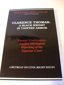 SIGNED: Clarence Thomas: A Black Knight in Tainted Armor by William Clay
