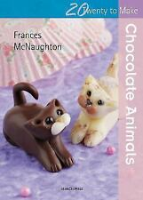 BRAND NEW Paperback Book Twenty to Make: Chocolate Animals by Frances McNaughton