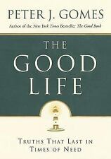 The Good Life : Truths That Last in Times of Need  First Edition