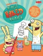 Learn to Draw Almost Naked Animals: Learn to Draw Howie, Octo, Narwhal,...