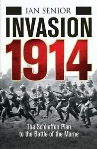 General Military: Invasion 1914 : The Schelieffen Plan to the Battle of the Marn
