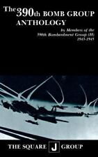 390th Bomb Group Anthology : By Member of the 390th Bombardment Group (H) 194...