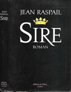 JEAN RASPAIL--SIRE--Edition Originale de FALLOIS-Roman Historique