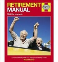 Retirement Manual A no-nonsense guide to a happy and healthy fu... 9780857338358
