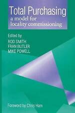 Total Purchasing: A Model for Locality Commissioning by Smith, Rod, Butler, Fra