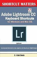 Adobe Lightroom Cc Keyboard Shortcuts for Windows and MAC OS, Paperback by U....