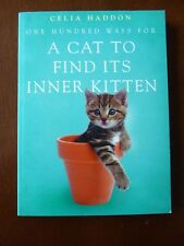 ONE HUNDRED WAYS FOR A CAT TO FIND ITS INNER KITTEN - BY CELIA HADDON