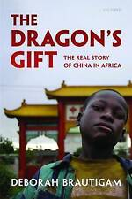 The Dragon's Gift: The Real Story of China in Africa by Deborah Brautigam...