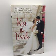 A Year of Weddings Novella: Kiss the Bride : Three Summer Love Stories Free Ship