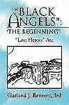 ''Black Angels'': 'the Beginning' : ''Lost Heroes'' Arc by Garland J. Bennett...