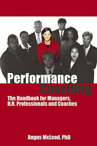 Performance Coaching: The Handbook for Managers, HR Professionals and Coaches by