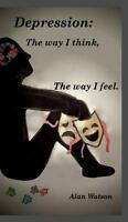 Depression: The way i think, The way i feel. by Alan Watson, NEW Book, FREE & FA