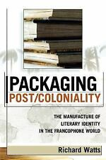 After the Empire the Francophone World and Postcolonial France: Packaging...