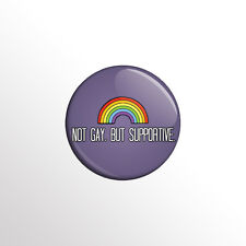"Not Gay, But Supportive! - Pride Support LGBT 1"" Pinback Button / Pin / Badge"