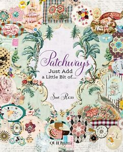 Patchways, Just Add a Little Bit Of... - Book by Sue Ross - Pieced and Patched