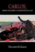 Carlos, Asesino de Crimen O Usurpador de la Ley by Orlando N. Gomez (2010,...