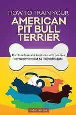 How to Train Your American Pit Bull Terrier (Dog Training Collection) :.