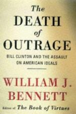 THE DEATH OF OUTRAGE by WILLIAM J. BENNETT-Hardback Dust Jacket NEW