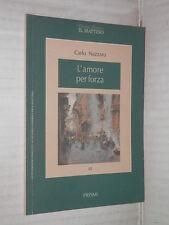 L AMORE PER FORZA E ALTRI SCRITTI Carlo Nazzaro Il Mattino Prismi 25 1996 libro