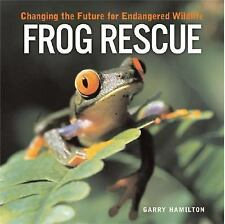 Frog Rescue : Changing the Future for Endangered Wildlife by Garry Hamilton