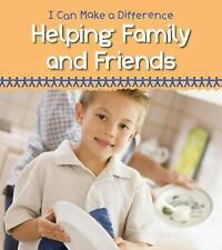 Helping Family and Friends (Heinemann First Library: I Can Make a Difference)