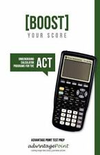 Boost Your Score : Underground Calculator Programs for the ACT Test by...