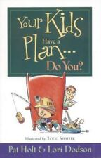 Your Kids Have a Plan--Do You? by Pat Holt and Lori Dodson (1997, Paperback)