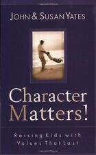 Character Matters!: Raising Kids with Values That Last by John Yates, Susan Alex