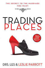 NEW Trading Places: The Secret to the Marriage You Want by Les Parrott