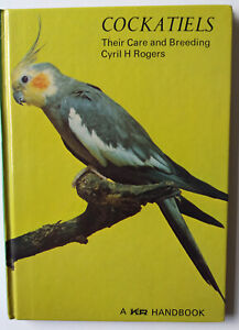 Cockatiels - Their Care and Breeding by Cyril H Rogers( A K & R handbook)