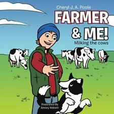 Farmer and Me! : Milking the Cows by Cheryl J. A. Poole (2012, Paperback)