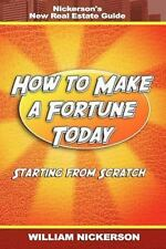 How to Make a Fortune Today-Starting from Scratch: Nickerson's New Real Estate G