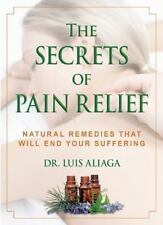 The Secrets of Pain Relief : Natural Remedies That Will End Your Suffering by...