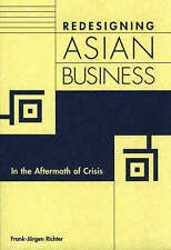 Redesigning Asian Business: In the Aftermath of Crisis by Richter, Frank