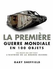 La Première Guerre mondiale en 100 objets - Gary Sheffield - Elcy