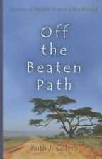 Off The Beaten Path: Stories Of People Around The World: By Ruth J. Colvin