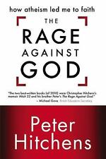 The Rage Against God : How Atheism Led Me to Faith by Peter Hitchens (2011,...