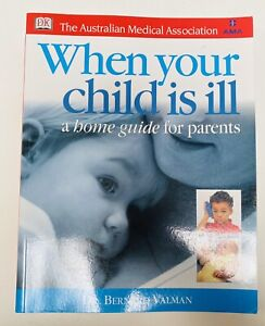 When Your Child Is Ill A Home Guide For Parents Dr Bernard Valman AMA FREE POST