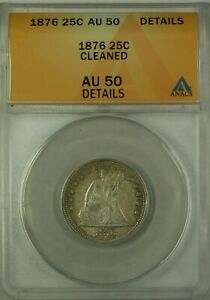 1876 Seated Liberty Silver Quarter 25c ANACS AU-50 Details Cleaned GKG