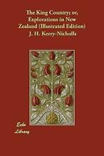 The King Country Or Explorations in New Zealand (Illustrated Ed by Kerry-Nicholl