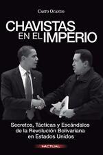Chavistas en el Imperio : Secretos, Tácticas y Escándalos de la Revolución...