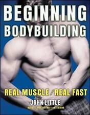 Beginning Bodybuilding: Real Muscle/Real Fast by Little, John