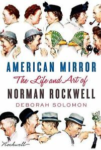 American Mirror : The Life and Art of Norman Rockwell by Deborah Solomon