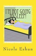 I'm Not Going to Sleep! : Do These Words Sound Familiar? by Nicole Eshun...