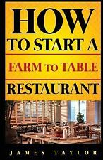 How to Start a Restaurant: How to Start a Farm to Table Restaurant by James...