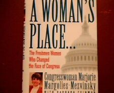 A Womens Place...The Freshmen Women Who Changed the Face of Congress by Margori