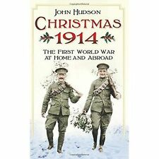 Christmas 1914: The First World War at Home and Abroad,Hudson, John,New Book mon